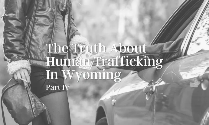 The Truth About Human Trafficking in Wyoming- Part IV
